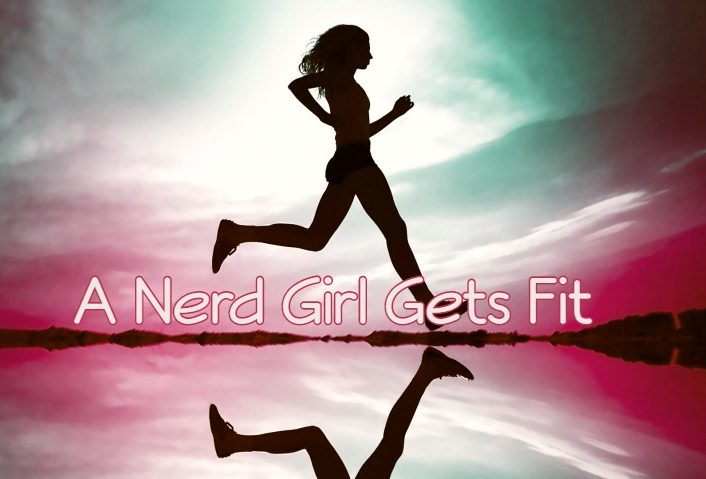 A NERD GIRL GETS FIT
